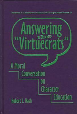 "Answering the ""Virtuecrats"": A Moral Conversation on Character Education - Nash, Robert J"