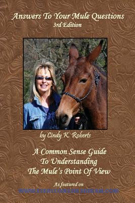 Answers to Your Mule Questions: A Common Sense Guide to Understanding the Mule's Point of View - (Mckinnon) Roberts, Cindy K