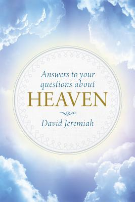 Answers to Your Questions about Heaven - Jeremiah, David, Dr.