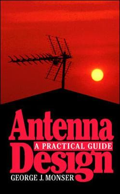 Antenna Design: A Practical Guide - Monser, George J