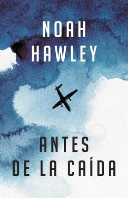 Antes de la Caida: (Before the Fall - Spanish-Language Ed.) - Hawley, Noah