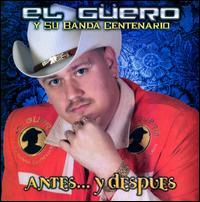 Antes y Despues - El Guero / El Güero y Su Banda Centenario