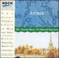 Anthem: The Choral Music of Edward Bairstow - Michael Kleinschmidt (organ); St. Thomas Choir of Men and Boys (choir, chorus)