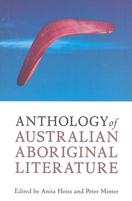 Anthology of Australian Aboriginal Literature - Heiss, Anita