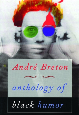 Anthology of Black Humor - Breton, Andre, and Polizzotti, Mark (Translated by)