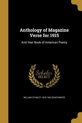 Anthology of Magazine Verse for 1915: And Year Book of American Poetry - Braithwaite, William Stanley 1878-1962