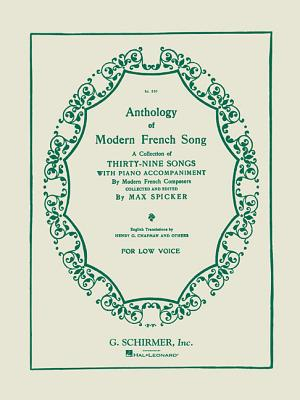 Anthology of Modern French Song for Low Voice: A Collection of Thirty-Nine Songs with Piano Accompaniment by Modern French Composers - Hal Leonard Corp (Creator), and Spicker, Max (Editor)