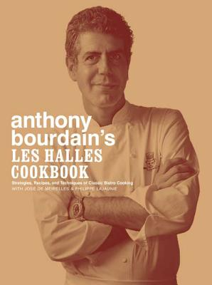 Anthony Bourdain's Les Halles Cookbook: Strategies, Recipes, and Techniques of Classic Bistro Cooking - Bourdain, Anthony