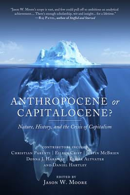 Anthropocene or Capitalocene?: Nature, History, and the Crisis of Capitalism - Moore, Jason W (Editor), and Altvater, Elmar, and Crist, Eileen C