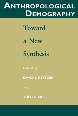 Anthropological Demography: Toward a New Synthesis - Kertzer, David I, Professor (Editor)