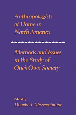 Anthropologists at Home in North America - Messerschmidt, Donald a (Editor)