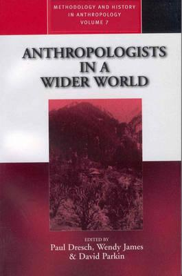Anthropologists in a Wider World: Essays on Field Research - Dresch, Paul (Editor)
