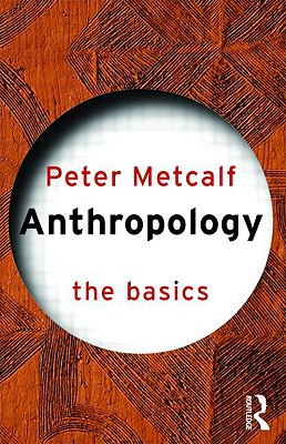 Anthropology: The Basics - Metcalf, Peter