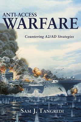 Anti-Access Warfare: Countering A2/Ad Strategies - Tangredi, Sam J