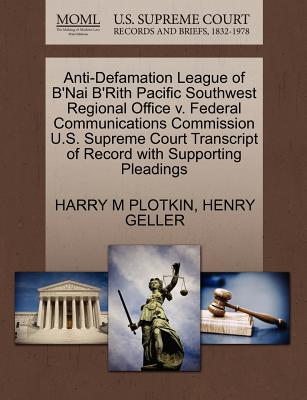Anti-Defamation League of B'Nai B'Rith Pacific Southwest Regional Office V. Federal Communications Commission U.S. Supreme Court Transcript of Record with Supporting Pleadings - Plotkin, Harry M, and Geller, Henry