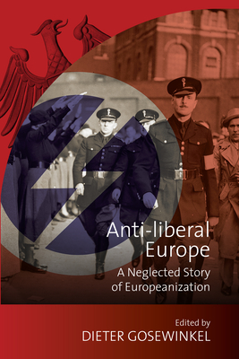 Anti-liberal Europe: A Neglected Story of Europeanization - Gosewinkel, Dieter (Editor)