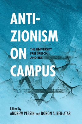 Anti-Zionism on Campus: The University, Free Speech, and Bds - Ben-Atar, Doron S, Professor (Editor), and Pessin, Andrew (Contributions by), and Avnon, Dan (Contributions by)