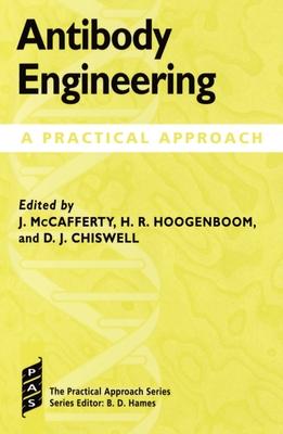 Antibody Engineering: A Practical Approach - McCafferty, Hoogenboom, and McCafferty, John (Editor), and Hoogenboom, Hennie R (Editor)