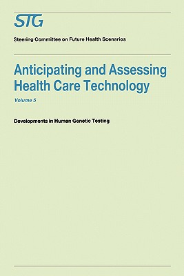 Anticipating and Assessing Health Care Technology, Volume 5: Developments in Human Genetic Testing a Report Commissioned by the Steering Committee on Future Health Scenarios - Scenario Commission on Future Health Care Technology