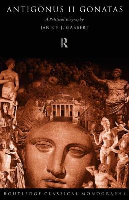 Antigonus II Gonatas: A Political Biography - Gabbert, Janice J.
