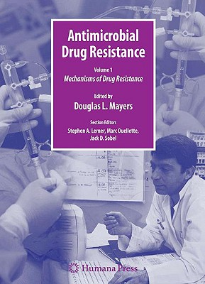 Antimicrobial Drug Resistance, Volume 1: Mechanisms of Drug Resistance - Mayers, Douglas L (Editor), and Lerner, Stephen A (Editor), and Ouellette, Marc (Editor)