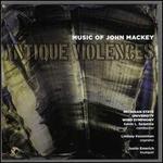 Antique Violences: Music of John Mackey