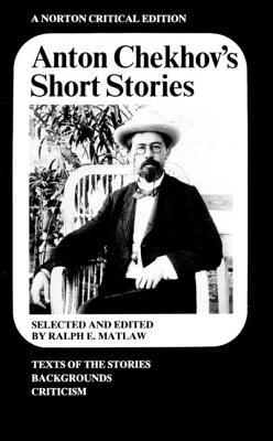 Anton Chekhov's Short Stories - Chekhov, Anton Pavlovich, and Chekov, Anton, and Matlaw, Ralph E (Editor)