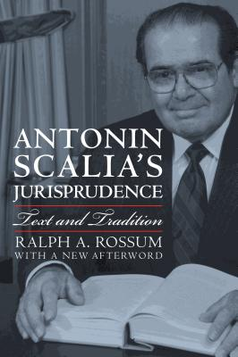 Antonin Scalia's Jurisprudence: Text and Tradition - Rossum, Ralph A