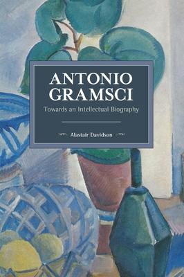Antonio Gramsci: Towards an Intellectual Biography - Davidson, Alastair