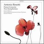Antonio Rosetti: Piano Concerto; Two Symphonies