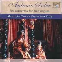 Antonio Soler: Six Concertos for Two Organs - Maurizio Croci (organ); Pieter van Dijk (organ)
