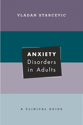Anxiety Disorders in Adults: A Clinical Guide - Starcevic, Vladan, MD