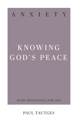 Anxiety: Knowing God's Peace - Tautges, Paul