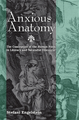 Anxious Anatomy: The Conception of the Human Form in Literary and Naturalist Discourse - Engelstein, Stefani