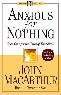 Anxious for Nothing: God's Cure for the Cares of Your Soul - MacArthur, John
