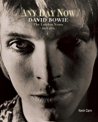Any Day Now: David Bowie the London Years 1947-1974 - Cann, Kevin, and Pitt, Ken (Introduction by)