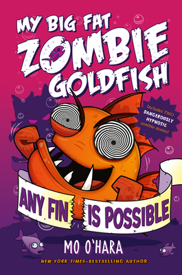 Any Fin Is Possible: My Big Fat Zombie Goldfish - O'Hara, Mo