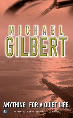 Anything For A Quiet Life & Other Mysteries: And Other Mysteries - Gilbert, Michael