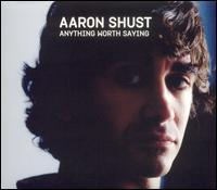 Anything Worth Saying - Aaron Shust