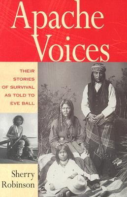 Apache Voices Their Stories of Survival as Told to Eve Ball - Robinson, Sherry