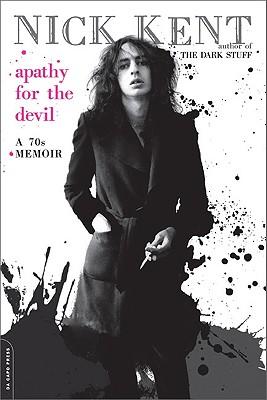 Apathy for the Devil: A Seventies Memoir - Kent, Nick