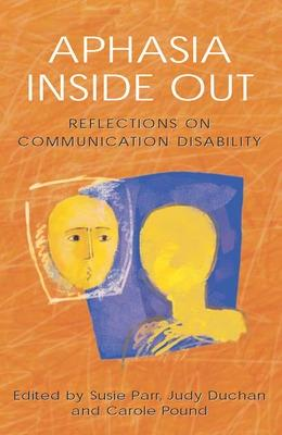Aphasia Inside Out: Reflections on Communication Disability - Parr, Susie (Editor), and Pound, Carole (Editor), and Duchan, Judith (Editor)