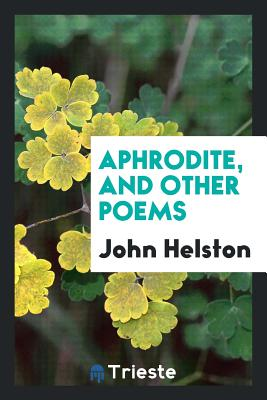 Aphrodite, and Other Poems - Helston, John