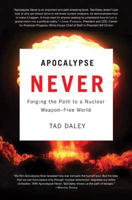 Apocalypse Never: Forging the Path to a Nuclear Weapon-Free World - Daley, Tad, Dr.