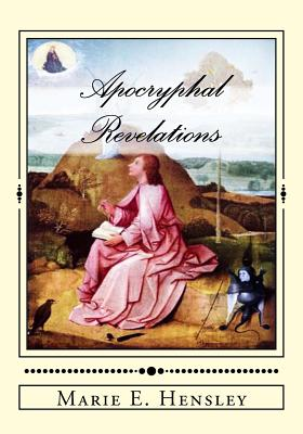 Apocryphal Revelations: The Way, the Light and the Truth - Hensley, Marie E
