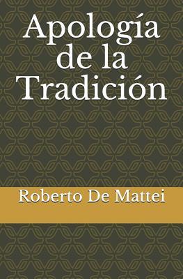 Apología de la Tradición - De Mattei, Roberto