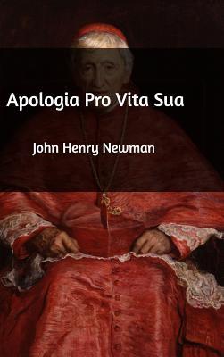 Apologia Pro Vita Sua - Newman, John Henry, Cardinal