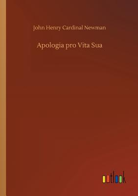 Apologia Pro Vita Sua - Newman, John Henry Cardinal