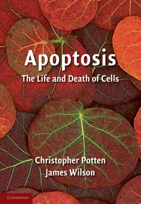 Apoptosis: The Life and Death of Cells - Potten, Christopher, and Wilson, James