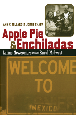 Apple Pie and Enchiladas: Latino Newcomers in the Rural Midwest - Millard, Ann V, and Chapa, Jorge